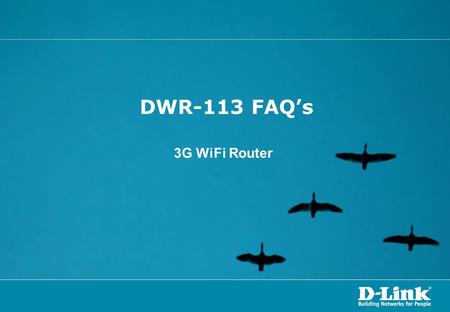 DWR-113 FAQ's 3G WiFi Router. Agenda:  How do I set up and install my router  How do I change the Administrator password on my router  I have forgotten.