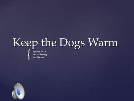 { Keep the Dogs Warm Sydney Nau Jessica Irving Jess Berger.