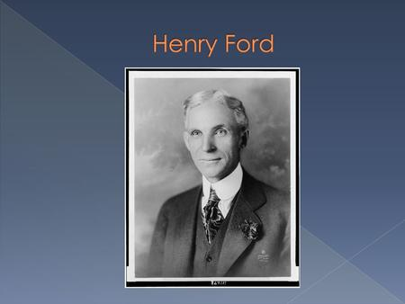 Henry Ford!!! Henry was born on July 30 th, 1863. His parents names were Mary and William. He was born in Dearborn Michigan.
