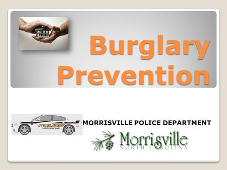 Burglary Prevention MORRISVILLE POLICE DEPARTMENT.