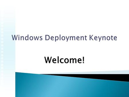 Welcome!.  Plan it – Practice it.  Floppy disks  Winnt /b  Answer files  Remote Installation services  Ghost (imaging)  ImageX and MDT2010.