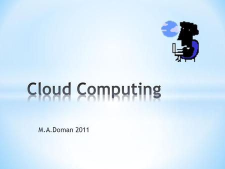 M.A.Doman 2011. Short video intro Model for enabling the delivery of computing as a SERVICE.