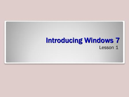 Introducing Windows 7 Lesson 1. Objectives Define Windows 7 interface refinements Describe new features of Windows 7 Describe the six editions of Windows.