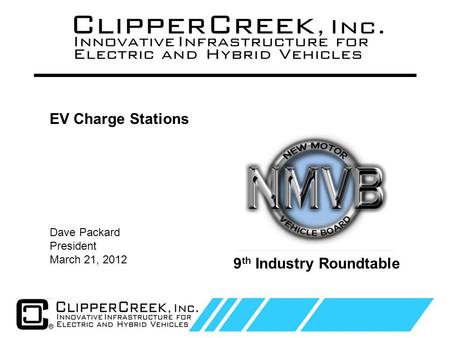 Click to edit Master text styles Second level Third level Fourth level Fifth level 1 Dave Packard President March 21, 2012 EV Charge Stations 9 th Industry.