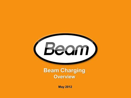 Beam Charging Overview May 2012. 2 The EV Market Then: Then: Henry Ford creates market for automobiles and combustion engines…. Now: Now: Nissan ignites.