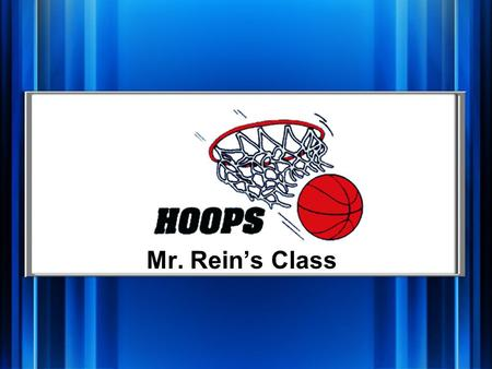 Mr. Rein's Class Hoops Vocab Definitions Fill in the ___ True or False Random Q 1 pt. Q 2 pt. Q 3 pt. Q 4 pt. Q 5 pt. Q 1 pt. Q 2 pt. Q 3 pt. Q 4 pt.