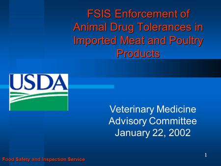 FSIS Enforcement of Animal Drug Tolerances in Imported Meat and Poultry Products Food Safety and Inspection Service Veterinary Medicine Advisory Committee.