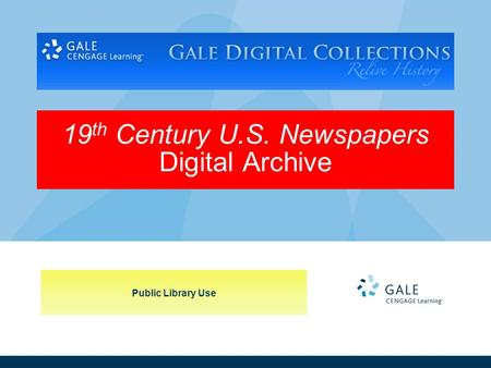 Public Library Use 19 th Century U.S. Newspapers Digital Archive.