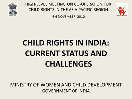 HIGH-LEVEL MEETING ON CO-OPERATION FOR <strong>CHILD</strong> RIGHTS IN THE ASIA PACIFIC REGION 4-6 NOVEMBER, 2010 <strong>CHILD</strong> RIGHTS IN INDIA: CURRENT STATUS AND CHALLENGES.