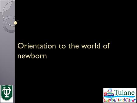 Orientation to the world of newborn. Topics covered The NICU ◦ where to go ◦ what to do Delivery room set up Review of neonatal resuscitation.