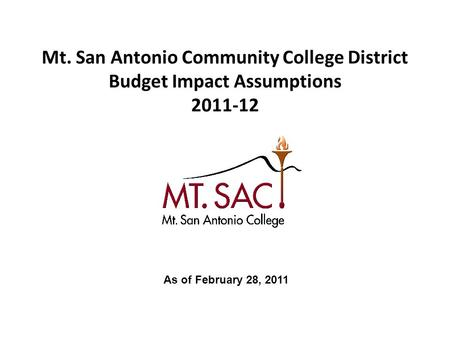 Mt. San Antonio Community College District Budget Impact Assumptions 2011-12 As of February 28, 2011.
