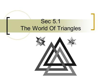 Sec 5.1 The World Of Triangles. Objectives---What we'll learn… Identify triangles by angles (Acute, Right & Obtuse) Identify triangles by sides (Scalene,