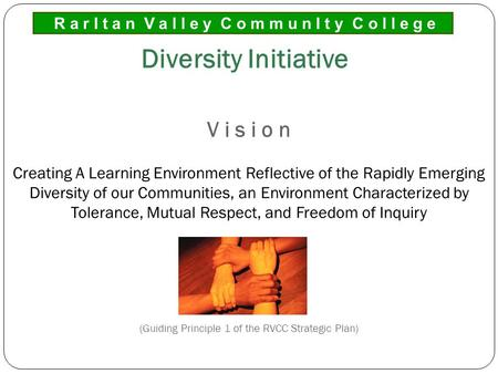 V i s i o n Creating A Learning Environment Reflective of the Rapidly Emerging Diversity of our Communities, an Environment Characterized by Tolerance,