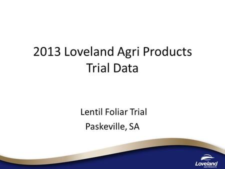 2013 Loveland Agri Products Trial Data Lentil Foliar Trial Paskeville, SA.