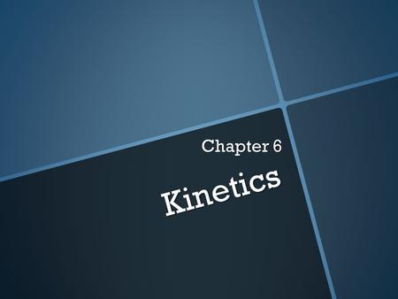 Kinetics Chapter 6. 6.1 Rates of Reactions Define the term rate of reaction. Define the term rate of reaction. Describe suitable experimental procedures.