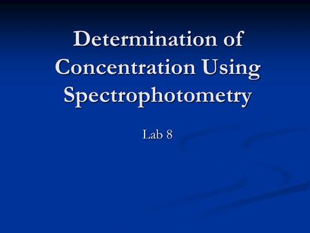 Determination of Concentration Using Spectrophotometry Lab 8.