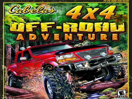 Cabela's 4X4 Off Road Adventure Developed by Fun Labs Published by Activision Value Publishing Kevin Bonkowski CIS 487 Game Review Presentation.