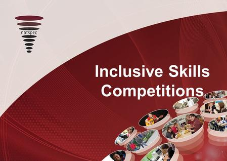 Title Inclusive Skills Competitions. This workshop explores the idea of skills competitions for young people with learning difficulties or disabilities,