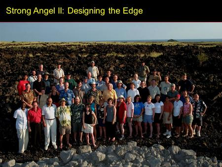 "Strong Angel II: Designing the Edge. "" Let your hypothesis die in your stead. "" - Karl Popper Photo by Mark Maybury."