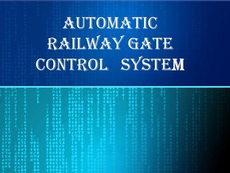 AUTOMATIC RAILWAY GATE CONTROL SYSTEM. Project Synopsis: Railway safety is a crucial aspect of rail operation system worldwide. The purpose of our project.