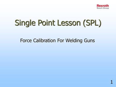 Single Point Lesson (SPL) Force Calibration For Welding Guns 1.