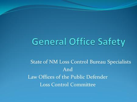 State of NM Loss Control Bureau Specialists And Law Offices of the Public Defender Loss Control Committee.