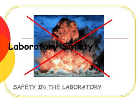 Laboratory Safety SAFETY IN THE LABORATORY. Rules of Laboratory Conduct 1. Perform laboratory work only when your teacher is present. Unauthorized or.