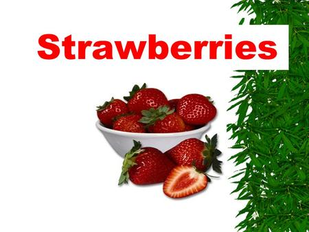Strawberries In the next couple of minutes I am going to be letting you know how to grow, pick, the history and all about the fruit strawberries.