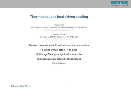 Thermoacoustic heat driven cooling Kees de Blok Aster Thermoacoustics, Smeestraat 11, 8194LG Veessen, The Netherlands