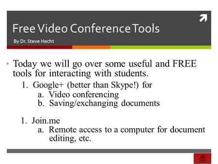  Free Video Conference Tools By Dr. Steve Hecht Today we will go over some useful and FREE tools for interacting with students. 1. Google+ (better than.