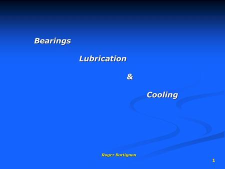Bearings Lubrication & Cooling Roger Bortignon.