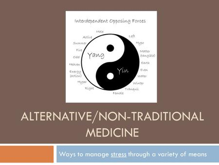 ALTERNATIVE/NON-TRADITIONAL MEDICINE Ways to manage stress through a variety of means.