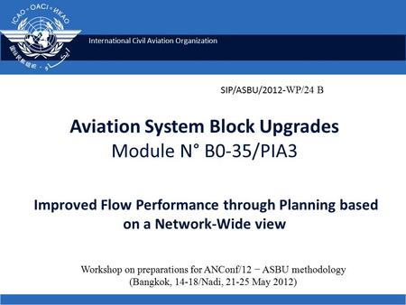 International Civil Aviation Organization Aviation System Block Upgrades Module N° B0-35/PIA3 Improved Flow Performance through Planning based on a Network-Wide.