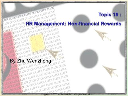 Copyright © 2002 by Harcourt, Inc. All rights reserved. Topic 18 : HR Management: Non-financial Rewards By Zhu Wenzhong.
