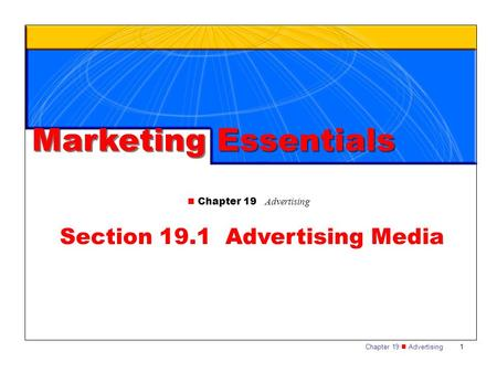 Chapter 19 Advertising1 Section 19.1 Advertising Media Marketing Essentials Chapter 19 Advertising.