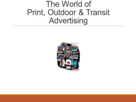 The World of Print, Outdoor & Transit Advertising.
