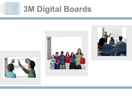 3M Digital Boards. INTRODUCING New Digital Annotation Products for the classroom, meeting room or training room.