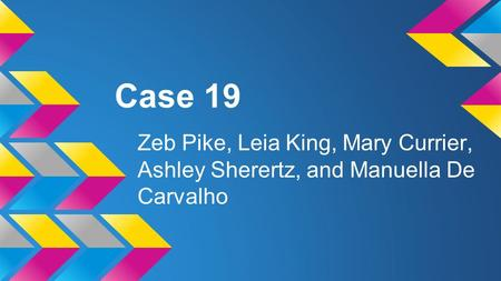 Case 19 Zeb Pike, Leia King, Mary Currier, Ashley Sherertz, and Manuella De Carvalho.