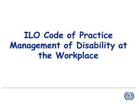 ILO Code of Practice Management of Disability at the Workplace.
