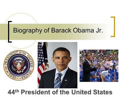 Biography of Barack Obama Jr. 44 th President of the United States.
