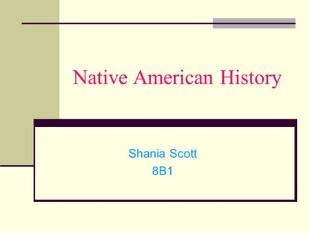 Native American History Shania Scott 8B1. The First Americans Q. Who were the first people to occupy the area of the United States ? How did they first.