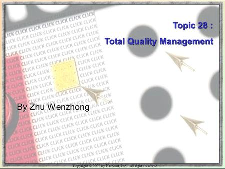 Copyright © 2002 by Harcourt, Inc. All rights reserved. Topic 28 : Total Quality Management By Zhu Wenzhong.