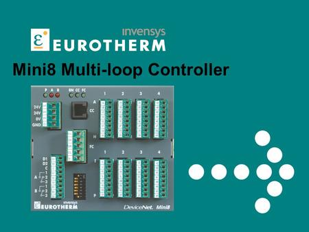 Mini8 Multi-loop Controller. 2 Eurotherm Business Group Mini 8 – What is it? Multi-loop(4,8,16) PID controller 8-32 Channel data acquisition Design targeted.