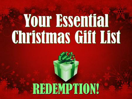 Your Essential Christmas Gift List REDEMPTION!. Your Essential Christmas Gift List: Redemption! Is your Christmas giving list growing? Mine sure has!