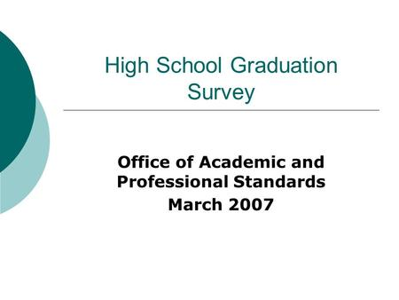 High School Graduation Survey Office of Academic and Professional Standards March 2007.