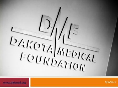 8/16/2012 www.dakmed.org. Dakota Medical Foundation Fargo, ND www.dakmed.org 2  Health conversion foundation – 1996  $90 million – assets  Annual grants: