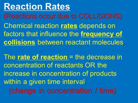 Chemical reaction rates depends on factors that influence the frequency of collisions between reactant molecules. The rate of reaction = the decrease in.