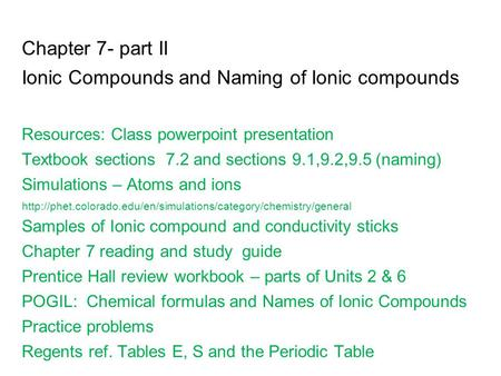 Chapter 7- part II Ionic Compounds and Naming of Ionic compounds Resources: Class powerpoint presentation Textbook sections 7.2 and sections 9.1,9.2,9.5.