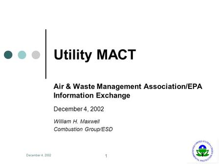 December 4, 2002 1 Utility MACT Air & Waste Management Association/EPA Information Exchange December 4, 2002 William H. Maxwell Combustion Group/ESD.