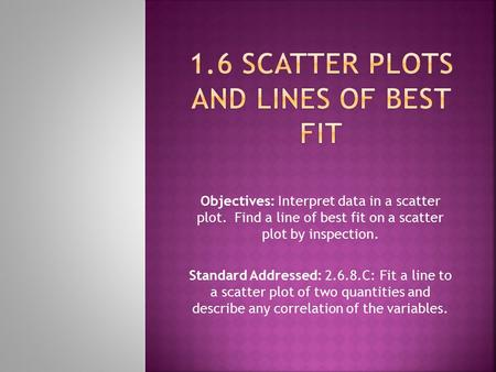 1.6 Scatter Plots and Lines of Best Fit